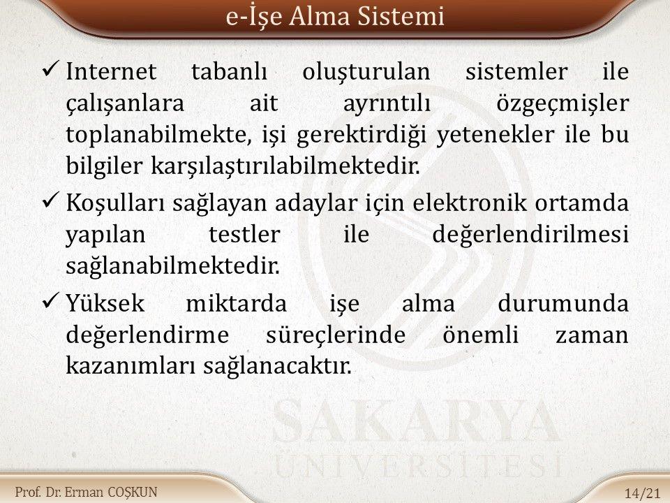 Prof. Dr. Erman COŞKUN e-İşe Alma Sistemi Internet tabanlı oluşturulan sistemler ile çalışanlara ait ayrıntılı özgeçmişler toplanabilmekte, işi gerekt
