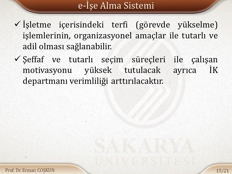 Prof. Dr. Erman COŞKUN e-İşe Alma Sistemi İşletme içerisindeki terfi (görevde yükselme) işlemlerinin, organizasyonel amaçlar ile tutarlı ve adil olmas