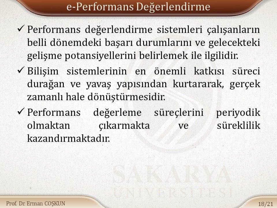 Prof. Dr. Erman COŞKUN e-Performans Değerlendirme Performans değerlendirme sistemleri çalışanların belli dönemdeki başarı durumlarını ve gelecekteki g