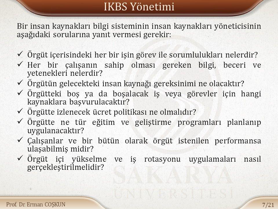 Prof. Dr. Erman COŞKUN IKBS Yönetimi Bir insan kaynakları bilgi sisteminin insan kaynakları yöneticisinin aşağıdaki sorularına yanıt vermesi gerekir: