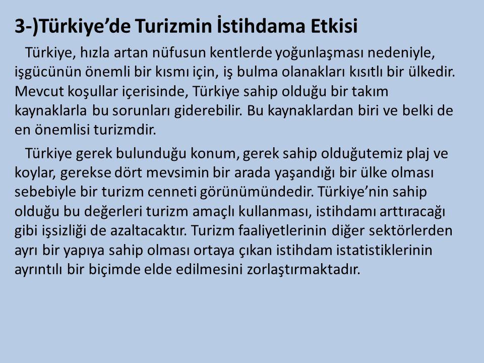 3-)Türkiye'de Turizmin İstihdama Etkisi Türkiye, hızla artan nüfusun kentlerde yoğunlaşması nedeniyle, işgücünün önemli bir kısmı için, iş bulma olanakları kısıtlı bir ülkedir.