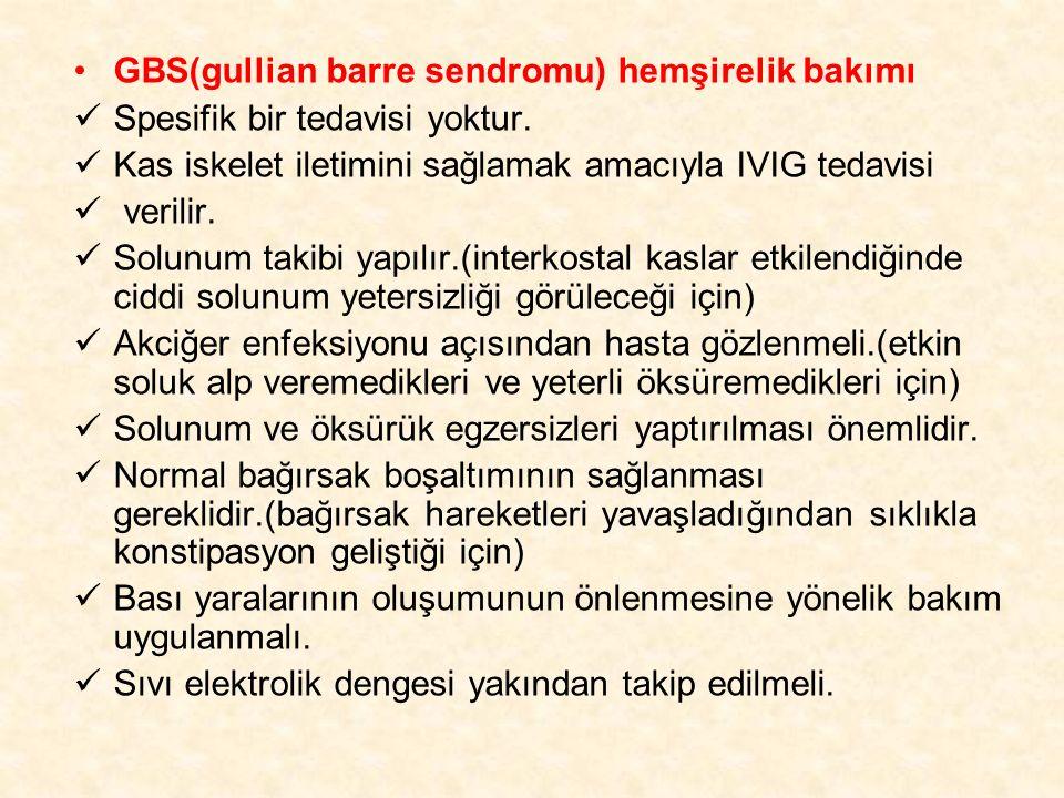 GBS(gullian barre sendromu) hemşirelik bakımı Spesifik bir tedavisi yoktur. Kas iskelet iletimini sağlamak amacıyla IVIG tedavisi verilir. Solunum tak