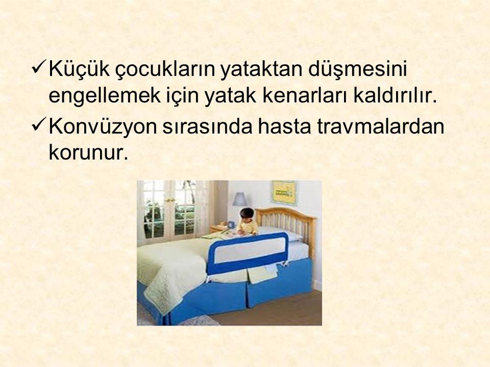 Küçük çocukların yataktan düşmesini engellemek için yatak kenarları kaldırılır. Konvüzyon sırasında hasta travmalardan korunur.
