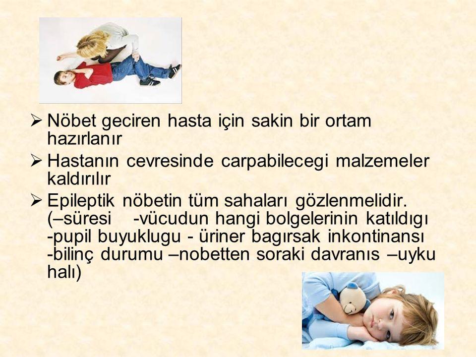  Nöbet geciren hasta için sakin bir ortam hazırlanır  Hastanın cevresinde carpabilecegi malzemeler kaldırılır  Epileptik nöbetin tüm sahaları gözle