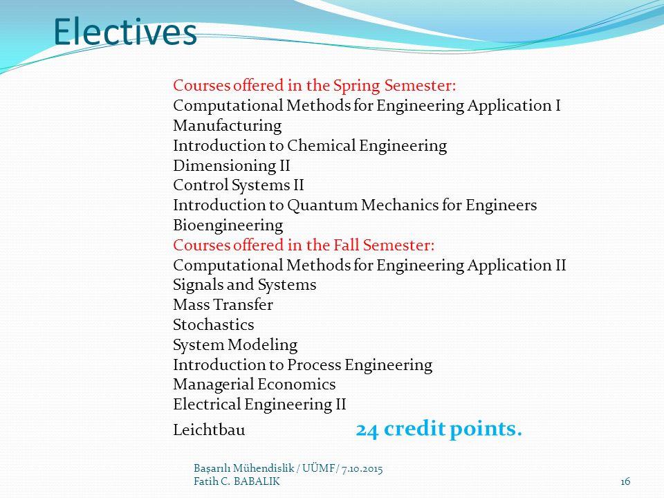 Electives Başarılı Mühendislik / UÜMF/ 7.10.2015 Fatih C. BABALIK Courses offered in the Spring Semester: Computational Methods for Engineering Applic