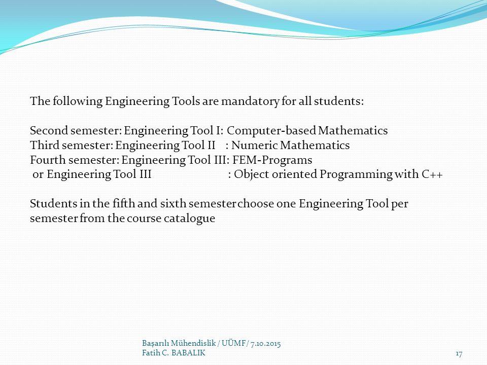 Başarılı Mühendislik / UÜMF/ 7.10.2015 Fatih C. BABALIK The following Engineering Tools are mandatory for all students: Second semester: Engineering T