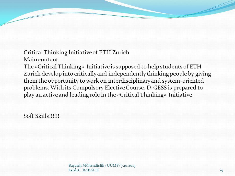 Başarılı Mühendislik / UÜMF/ 7.10.2015 Fatih C. BABALIK Critical Thinking Initiative of ETH Zurich Main content The «Critical Thinking»-Initiative is