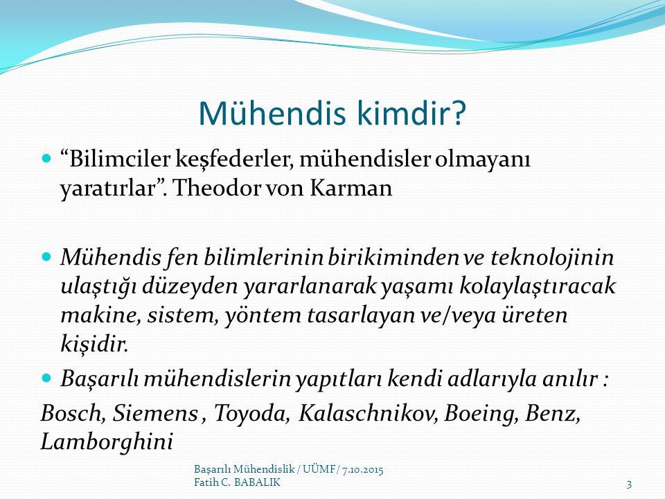 """Mühendis kimdir? """"Bilimciler keşfederler, mühendisler olmayanı yaratırlar"""". Theodor von Karman Mühendis fen bilimlerinin birikiminden ve teknolojinin"""