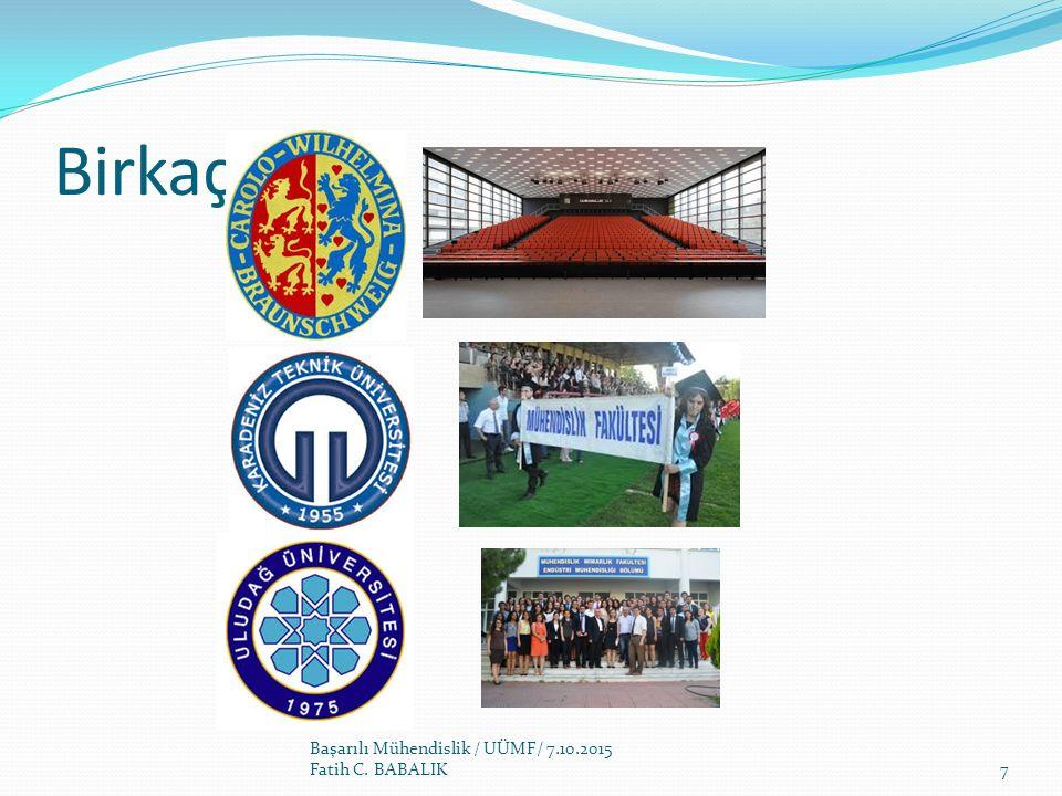 Birkaç anı Başarılı Mühendislik / UÜMF/ 7.10.2015 Fatih C. BABALIK7