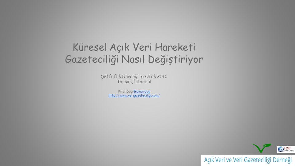 Küresel Açık Veri Hareketi Gazeteciliği Nasıl Değiştiriyor Şeffaflık Derneği 6 Ocak 2016 Taksim,İstanbul Pınar Dağ @pinardag http://www.verigazeteciligi.com/ http://www.verigazeteciligi.com/