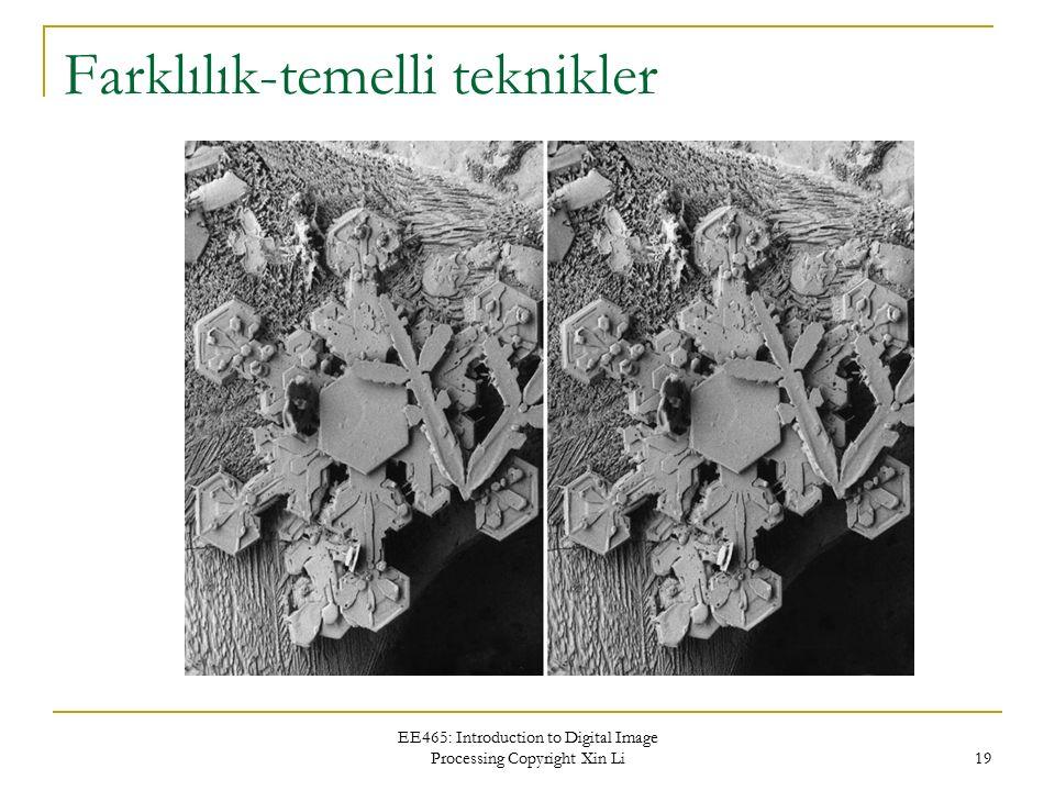 EE465: Introduction to Digital Image Processing Copyright Xin Li 19 Farklılık-temelli teknikler