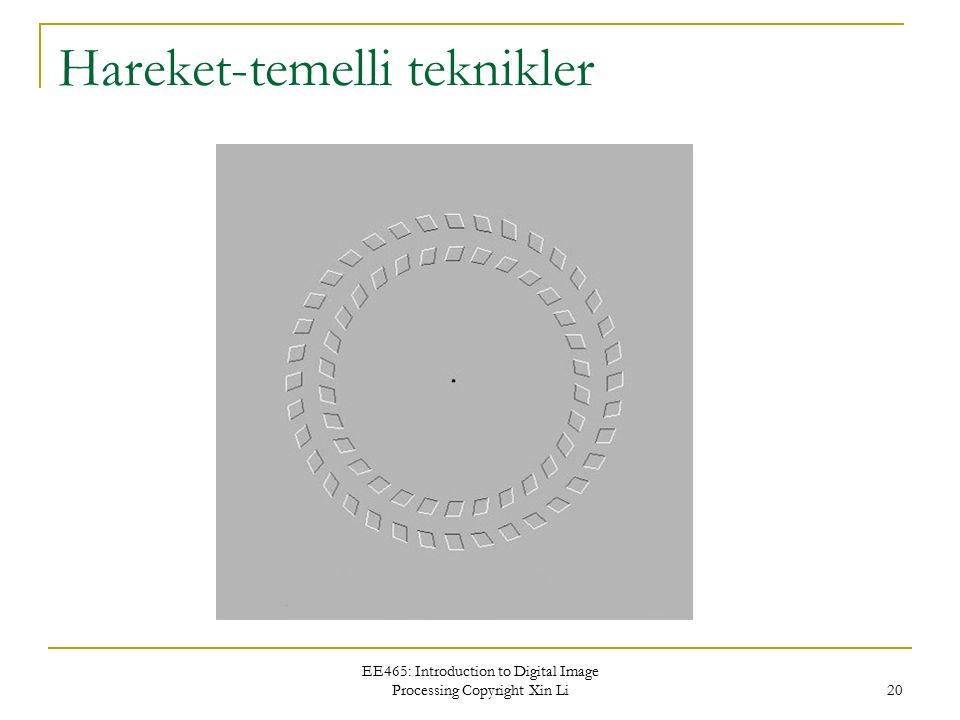 EE465: Introduction to Digital Image Processing Copyright Xin Li 20 Hareket-temelli teknikler