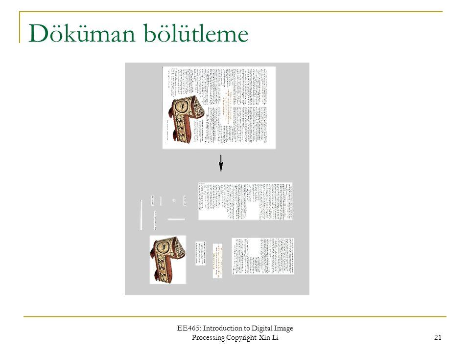 EE465: Introduction to Digital Image Processing Copyright Xin Li 21 Döküman bölütleme