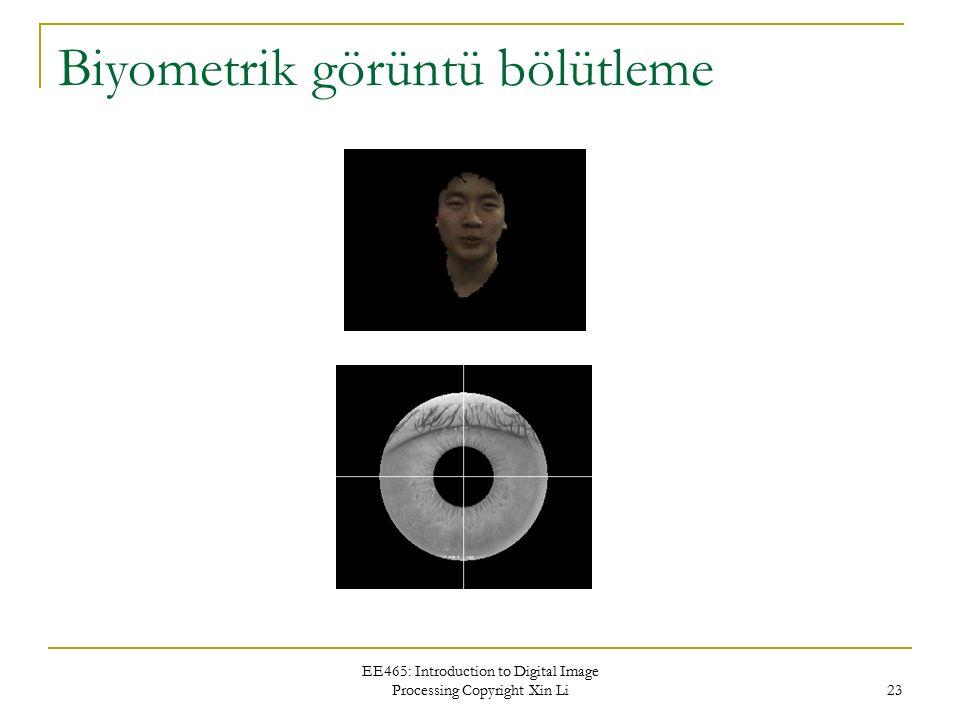 EE465: Introduction to Digital Image Processing Copyright Xin Li 23 Biyometrik görüntü bölütleme