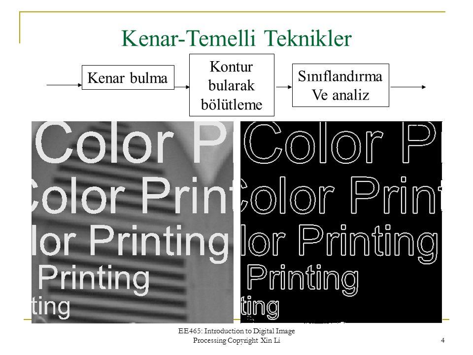 EE465: Introduction to Digital Image Processing Copyright Xin Li 4 Kenar-Temelli Teknikler Kenar bulma Kontur bularak bölütleme Sınıflandırma Ve anali
