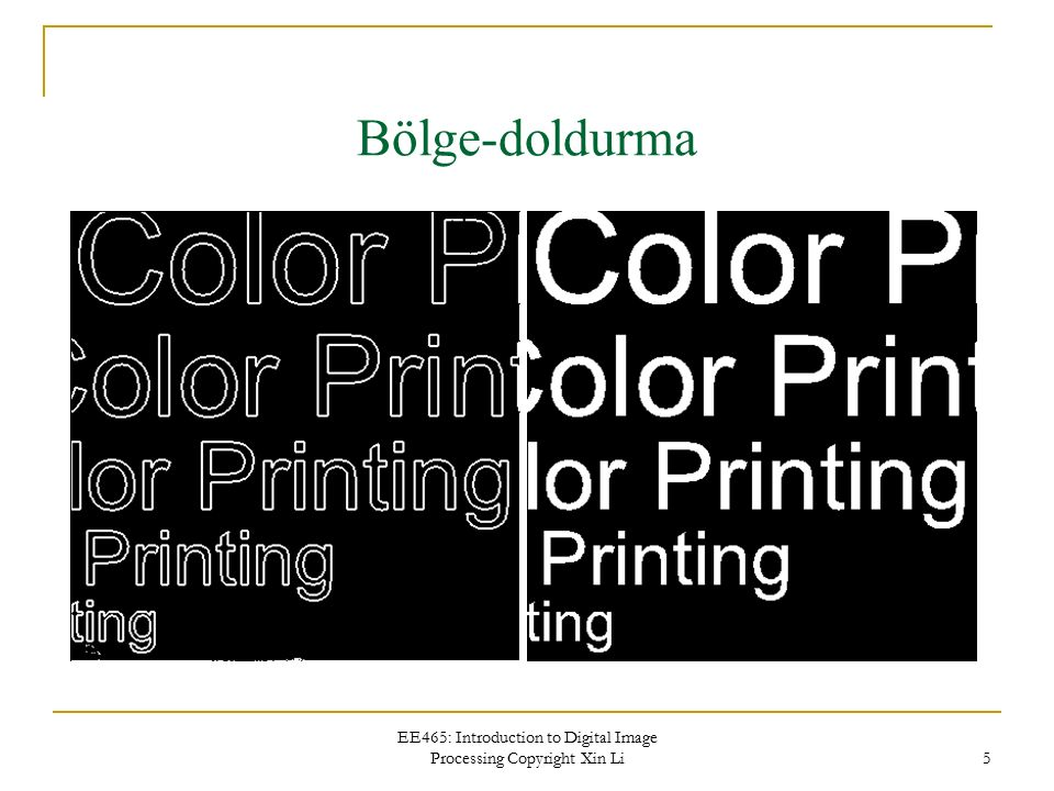 EE465: Introduction to Digital Image Processing Copyright Xin Li 5 Bölge-doldurma