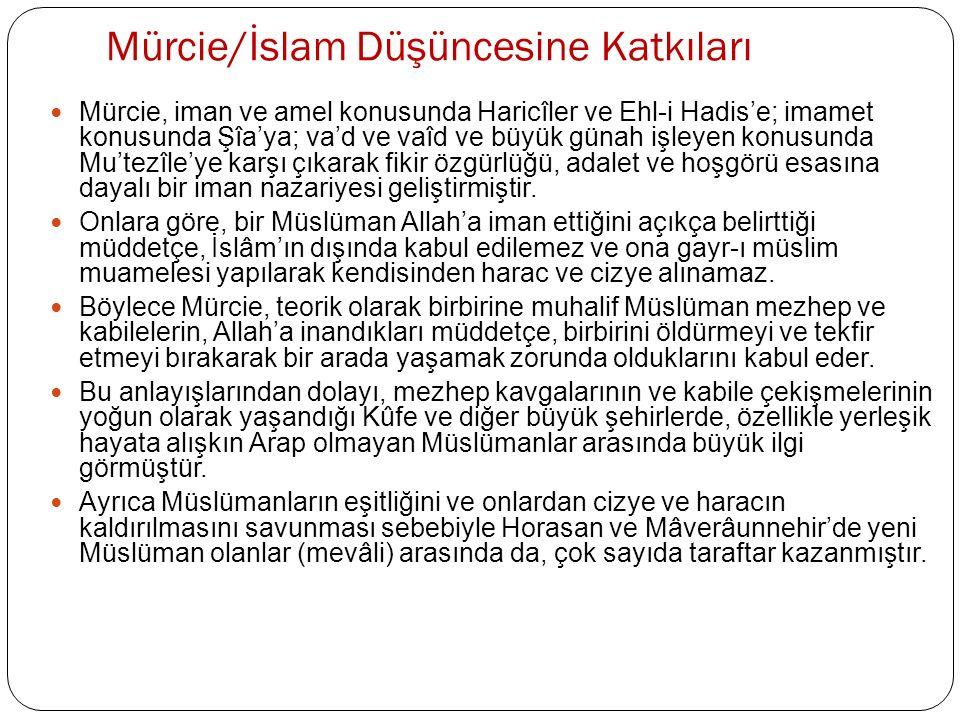 Mürcie/İslam Düşüncesine Katkıları Mürcie, iman ve amel konusunda Haricîler ve Ehl-i Hadis'e; imamet konusunda Şîa'ya; va'd ve vaîd ve büyük günah işl