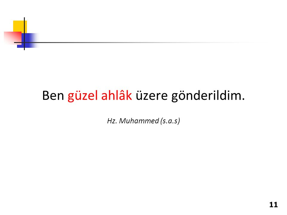 11 Ben güzel ahlâk üzere gönderildim. Hz. Muhammed (s.a.s)