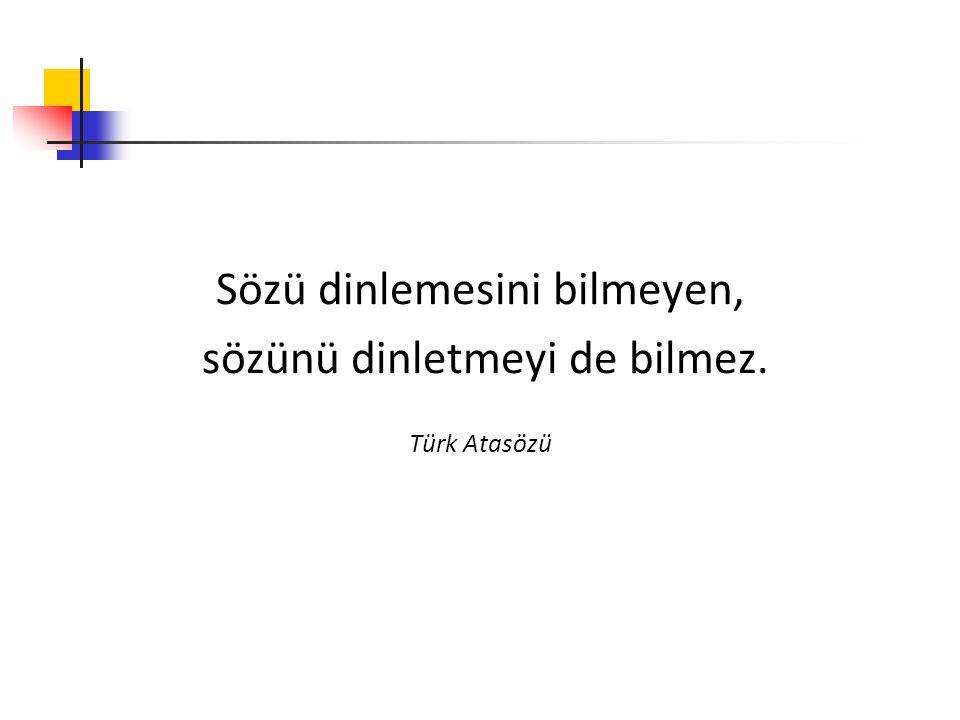 Sözü dinlemesini bilmeyen, sözünü dinletmeyi de bilmez. Türk Atasözü