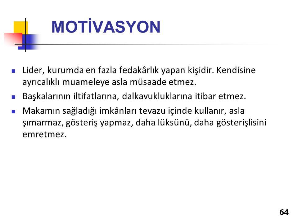 64 MOTİVASYON Lider, kurumda en fazla fedakârlık yapan kişidir.
