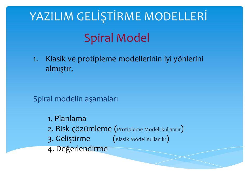 YAZILIM GELİŞTİRME MODELLERİ Spiral Model 1.Klasik ve protipleme modellerinin iyi yönlerini almıştır.