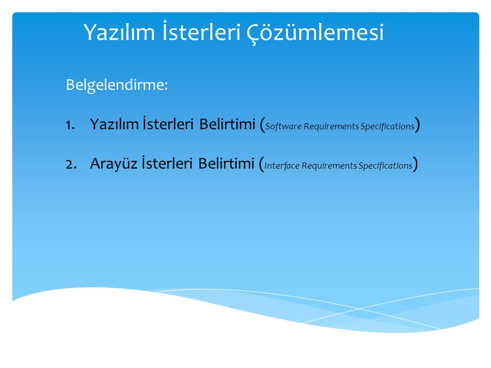 Yazılım İsterleri Çözümlemesi Belgelendirme: 1.Yazılım İsterleri Belirtimi ( Software Requirements Specifications ) 2.Arayüz İsterleri Belirtimi ( Int
