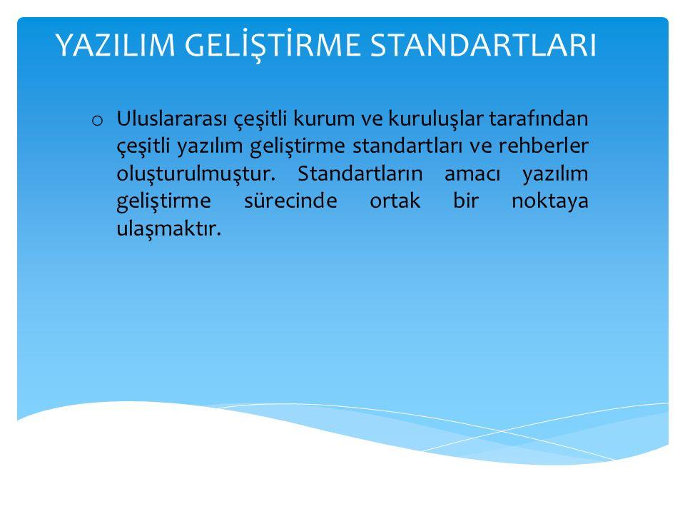 YAZILIM GELİŞTİRME STANDARTLARI o Uluslararası çeşitli kurum ve kuruluşlar tarafından çeşitli yazılım geliştirme standartları ve rehberler oluşturulmuştur.