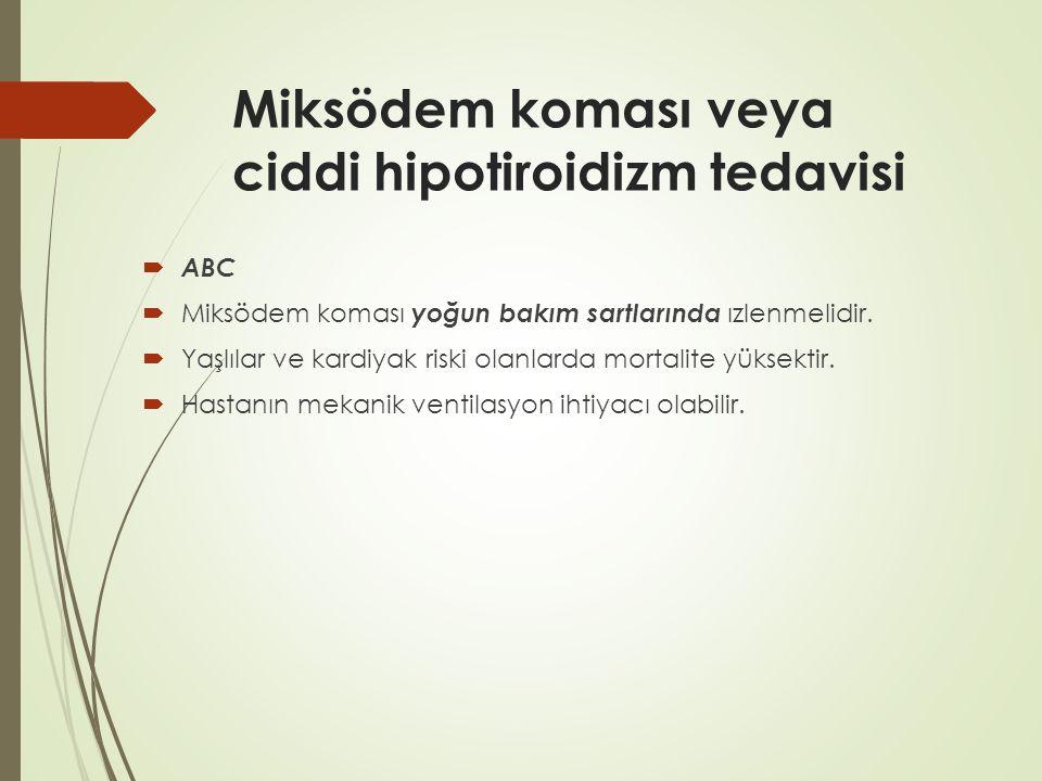 Miksödem tedavisi  Destekleyici tedavi  Mekanik ventilasyon Sıvı ve vazopresso ̈ r ilac ̧ larla hipotansiyonun du ̈ zeltilmesi Pasif ısıtma İntraveno ̈ z dekstroz Stres dozunda glukokortikoid Ampirik antibiyotik tedavisi Aritmiler ic ̧ in monitorizasyon ve gereg ̆ inde tedavi Spesifik tedavi Levotiroksin 200–300 μg (4 μg/kg ) IV olarak verilir.