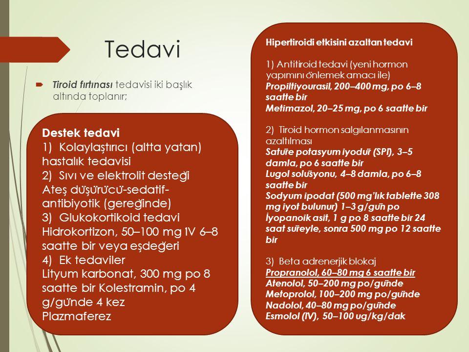 Tedavi  Tiroid fırtınası tedavisi iki başlık altında toplanır; Hipertiroidi etkisini azaltan tedavi 1) Antitiroid tedavi (yeni hormon yapımını o ̈ nl