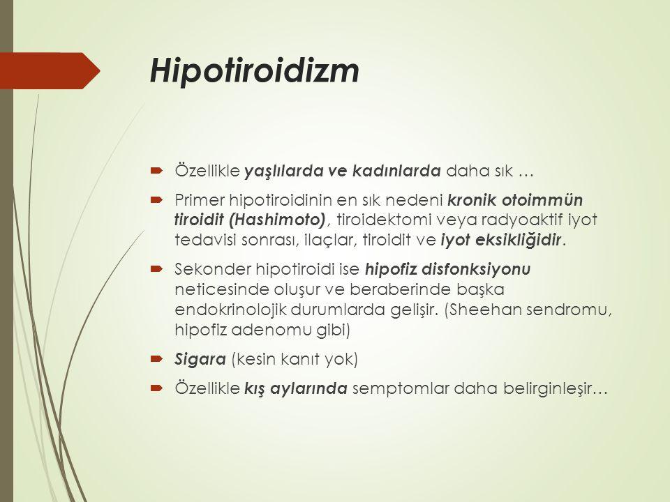 Hipotiroidizm  Özellikle yaşlılarda ve kadınlarda daha sık …  Primer hipotiroidinin en sık nedeni kronik otoimmün tiroidit (Hashimoto), tiroidektomi