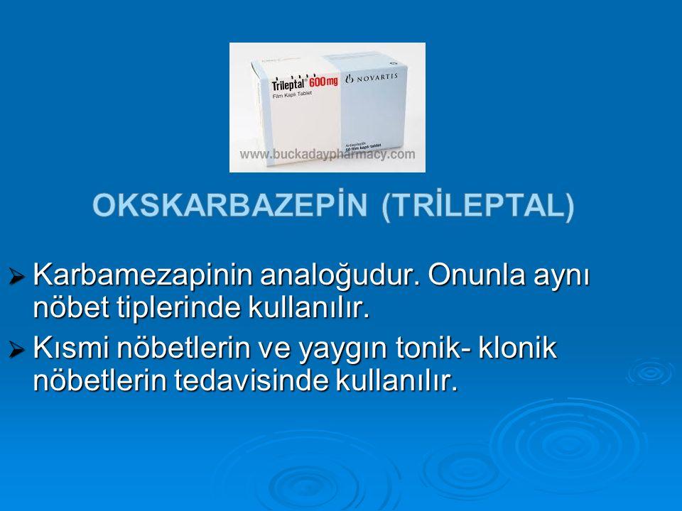  Absans ve myokolinik nöbetlerde kullanılır.