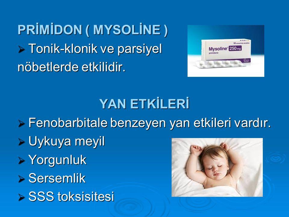 PRİMİDON ( MYSOLİNE )  Tonik-klonik ve parsiyel nöbetlerde etkilidir. YAN ETKİLERİ YAN ETKİLERİ  Fenobarbitale benzeyen yan etkileri vardır.  Uykuy