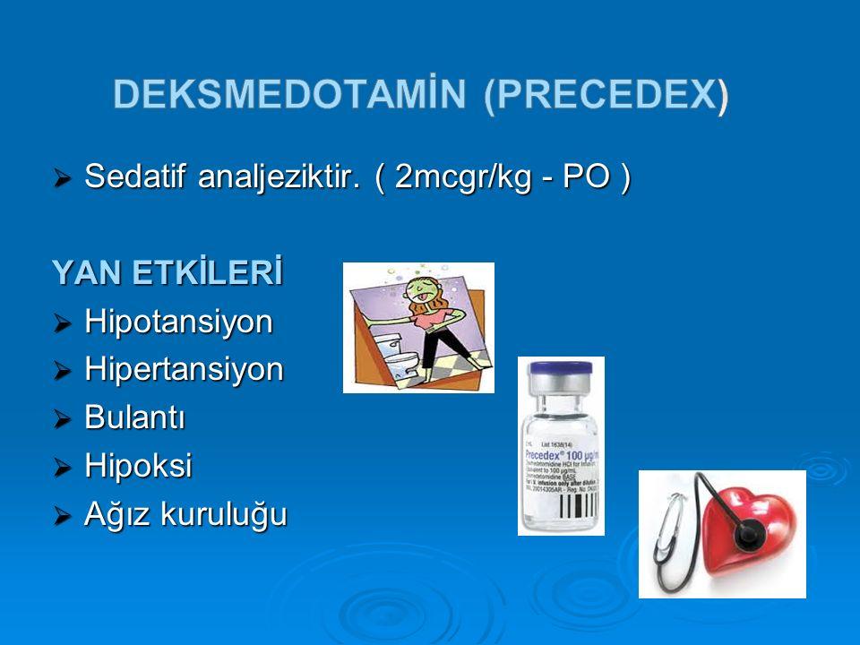  Sedatif analjeziktir. ( 2mcgr/kg - PO ) YAN ETKİLERİ  Hipotansiyon  Hipertansiyon  Bulantı  Hipoksi  Ağız kuruluğu