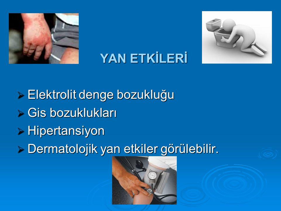 YAN ETKİLERİ YAN ETKİLERİ  Elektrolit denge bozukluğu  Gis bozuklukları  Hipertansiyon  Dermatolojik yan etkiler görülebilir.