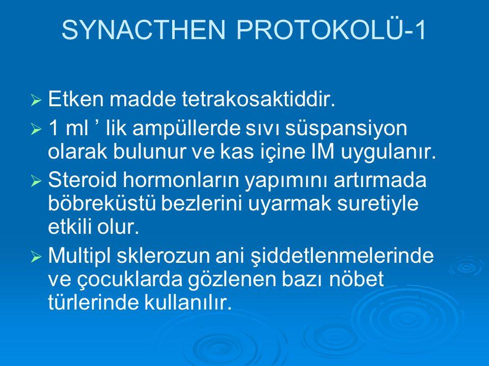 SYNACTHEN PROTOKOLÜ-1   Etken madde tetrakosaktiddir.   1 ml ' lik ampüllerde sıvı süspansiyon olarak bulunur ve kas içine IM uygulanır.   Stero