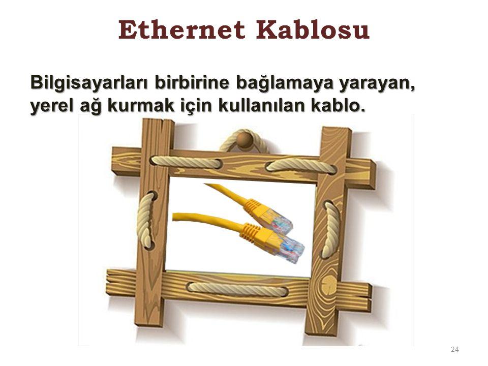 Ethernet Kablosu 24 Bilgisayarları birbirine bağlamaya yarayan, yerel ağ kurmak için kullanılan kablo.