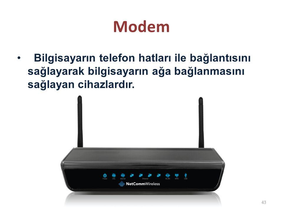 Modem Bilgisayarın telefon hatları ile bağlantısını sağlayarak bilgisayarın ağa bağlanmasını sağlayan cihazlardır. 43