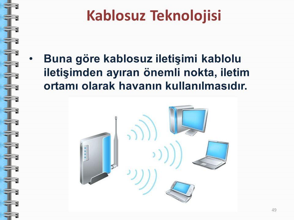 Buna göre kablosuz iletişimi kablolu iletişimden ayıran önemli nokta, iletim ortamı olarak havanın kullanılmasıdır. 49