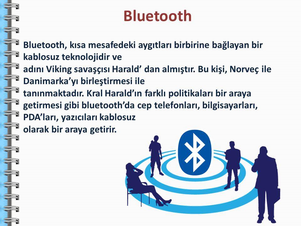 Bluetooth, kısa mesafedeki aygıtları birbirine bağlayan bir kablosuz teknolojidir ve adını Viking savaşçısı Harald' dan almıştır. Bu kişi, Norveç ile