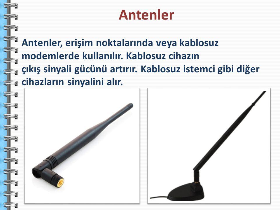 Antenler, erişim noktalarında veya kablosuz modemlerde kullanılır. Kablosuz cihazın çıkış sinyali gücünü artırır. Kablosuz istemci gibi diğer cihazlar