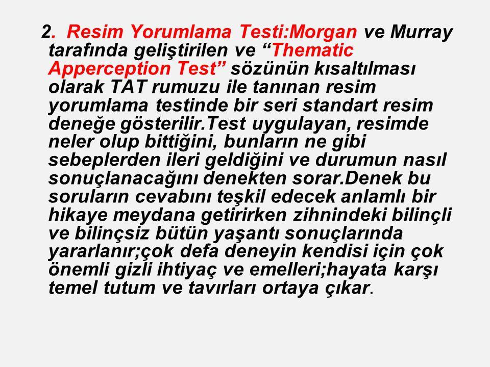 """2. Resim Yorumlama Testi:Morgan ve Murray tarafında geliştirilen ve """"Thematic Apperception Test"""" sözünün kısaltılması olarak TAT rumuzu ile tanınan re"""
