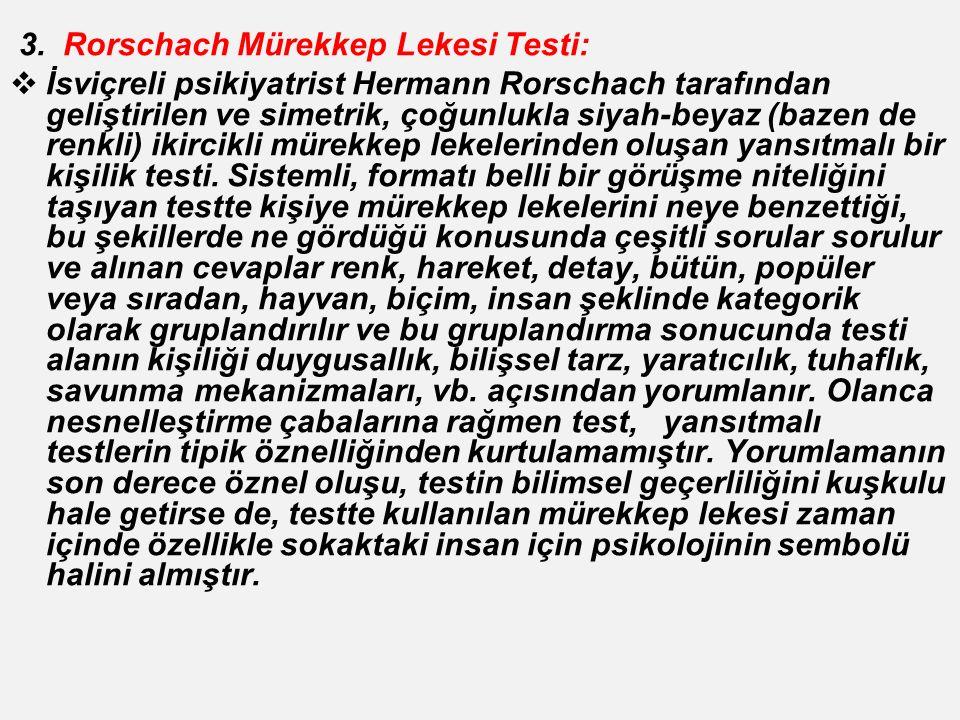 3. Rorschach Mürekkep Lekesi Testi:  İsviçreli psikiyatrist Hermann Rorschach tarafından geliştirilen ve simetrik, çoğunlukla siyah-beyaz (bazen de r