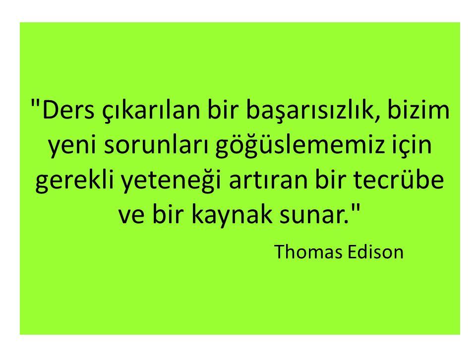 Thomas Edison ampulü keşfetmek için yaptığı 9999 deneyden sonra, asistanlarının