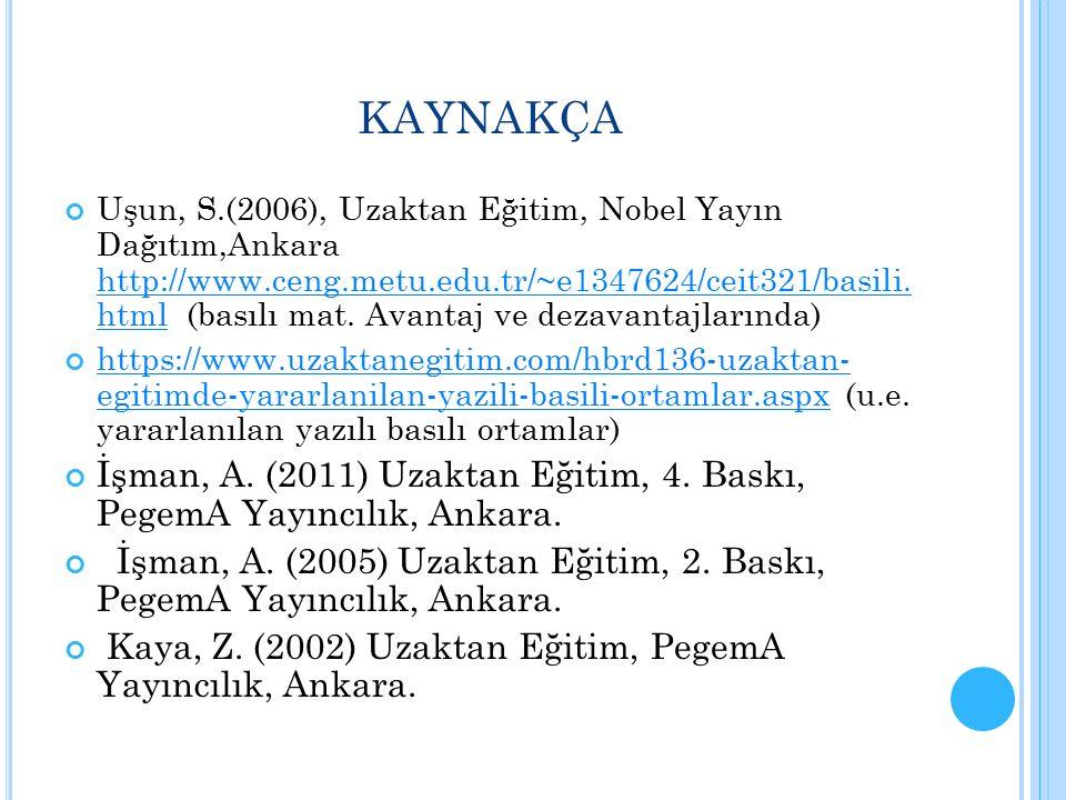 KAYNAKÇA Uşun, S.(2006), Uzaktan Eğitim, Nobel Yayın Dağıtım,Ankara http://www.ceng.metu.edu.tr/~e1347624/ceit321/basili. html (basılı mat. Avantaj ve