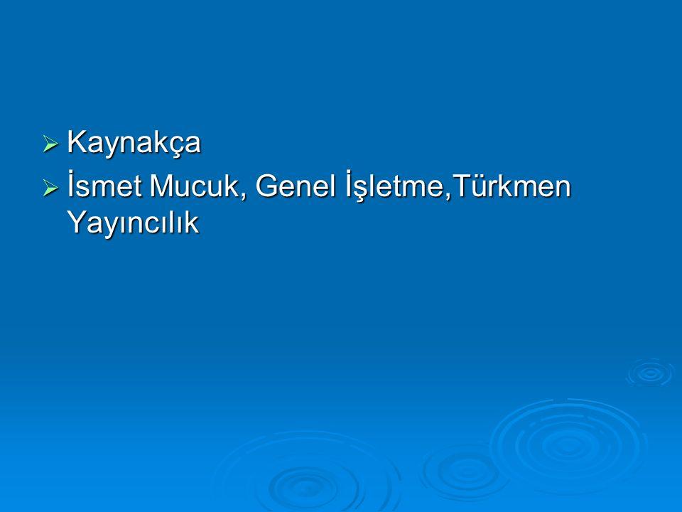  Kaynakça  İsmet Mucuk, Genel İşletme,Türkmen Yayıncılık
