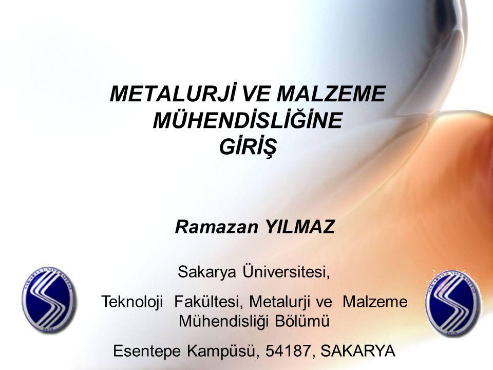 METALURJİ VE MALZEME MÜHENDİSLİĞİNE GİRİŞ Ramazan YILMAZ Sakarya Üniversitesi, Teknoloji Fakültesi, Metalurji ve Malzeme Mühendisliği Bölümü Esentepe Kampüsü, 54187, SAKARYA