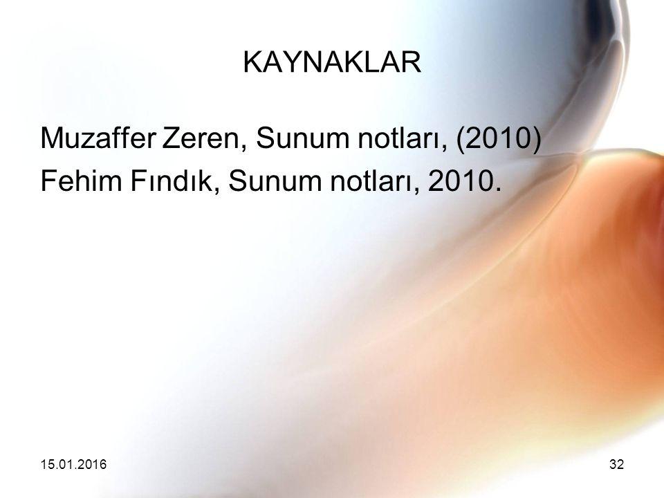 15.01.201632 KAYNAKLAR Muzaffer Zeren, Sunum notları, (2010) Fehim Fındık, Sunum notları, 2010.