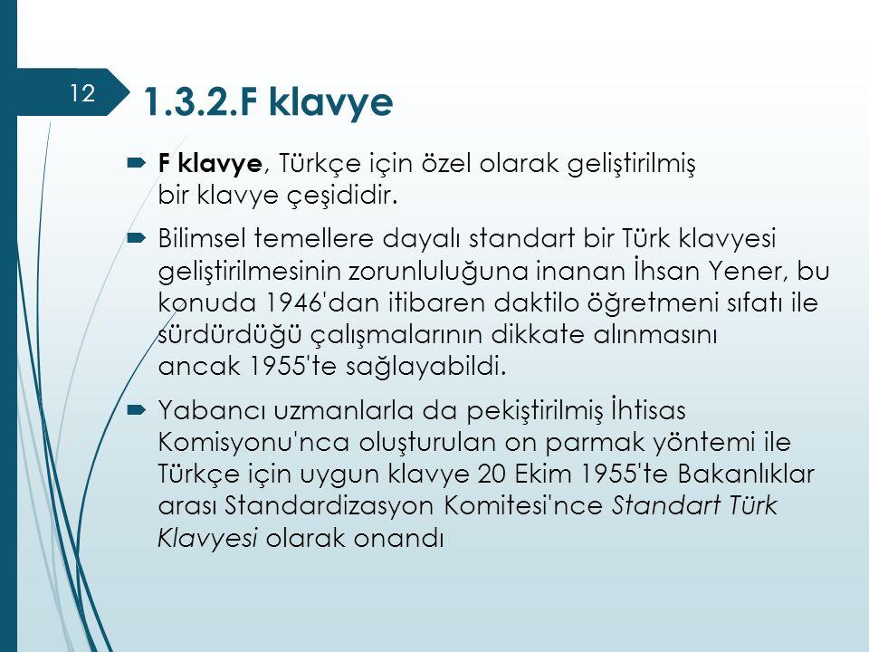 1.3.2.F klavye  F klavye, Türkçe için özel olarak geliştirilmiş bir klavye çeşididir.  Bilimsel temellere dayalı standart bir Türk klavyesi geliştir