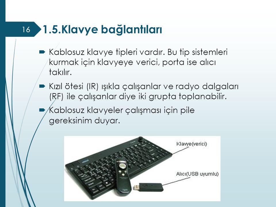  Kablosuz klavye tipleri vardır. Bu tip sistemleri kurmak için klavyeye verici, porta ise alıcı takılır.  Kızıl ötesi (IR) ışıkla çalışanlar ve rady