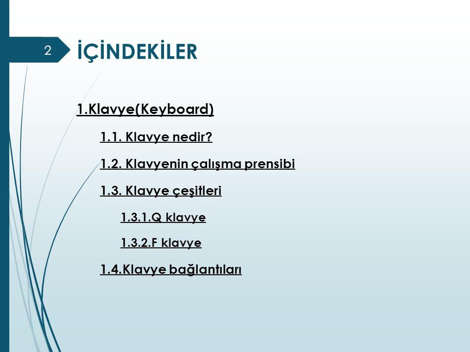 1.Klavye(Keyboard) 1.1. Klavye nedir? 1.2. Klavyenin çalışma prensibi 1.3. Klavye çeşitleri 1.3.1.Q klavye 1.3.2.F klavye 1.4.Klavye bağlantıları İÇİN